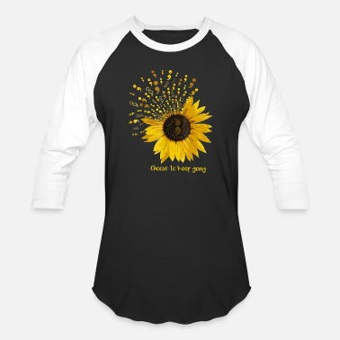 Sunflower Choose To Keep Going Sunflower Funny Gift Tshirt - Unisex Baseball T-Shirt