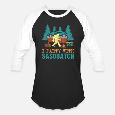 Sasquatch I Party With Sasquatch Bigfoot Camping RV Lover - Unisex Baseball T-Shirt