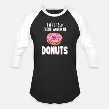 6e4eb495b Funny Donut TShirt I Was Told There Would Be Donut - Unisex Baseball T-Shirt