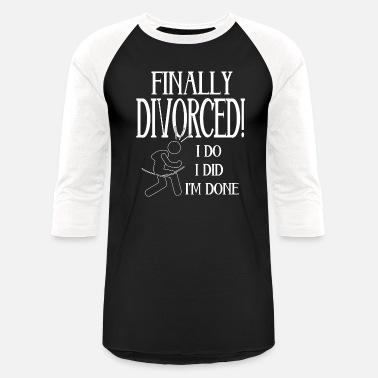 a08d1efd4 Finally Divorced Funny T shirt - Unisex Baseball T-Shirt