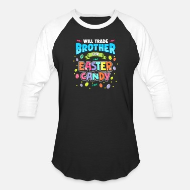 Brother Will Trade Brother For Easter Candy! T-Shirt - Unisex Baseball T-Shirt