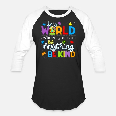 Anything In A World Where You Can Be Anything Be Kind - Unisex Baseball T-Shirt