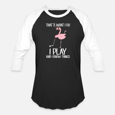 Flamingo That's What I Do I Play & I Know Things Golf - Unisex Baseball T-Shirt