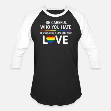 Pride Be careful Who You Hate LGBT Pride T shirt - Unisex Baseball T-Shirt