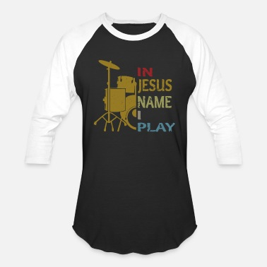 Play In Jesus Name I Play Drums Drum Player - Unisex Baseball T-Shirt