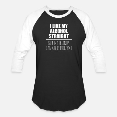 Alcoholic I Like My Alcohol Straight But My Friends Can Go - Unisex Baseball T-Shirt