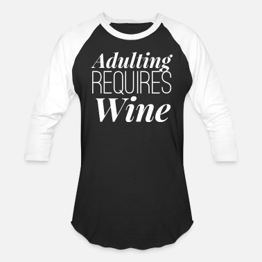 Adulting Adulting requires Wine - Baseball T-Shirt