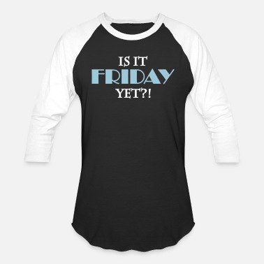 Is It Friday Yet Is it friday yet - Unisex Baseball T-Shirt