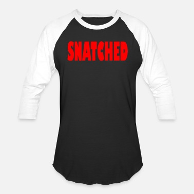 Snatch snatched - Baseball T-Shirt