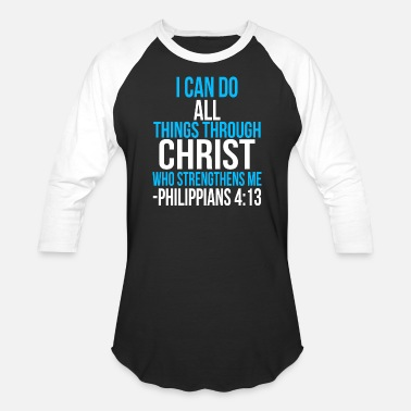 I Can Do All Things Through Christ Who Strengthens I can do all things through christ who strengthens - Baseball T-Shirt