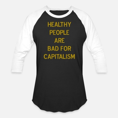 Healthy People Healthy People Are Bad For Capitalism Phrase - Baseball T-Shirt