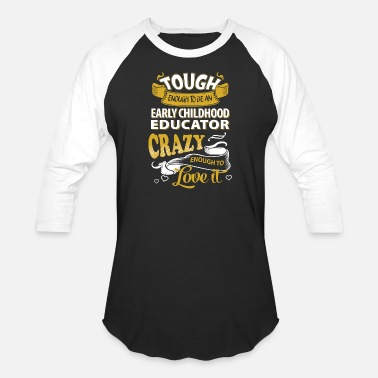Educator Touch enough to be an early childhood educator - Unisex Baseball T-Shirt