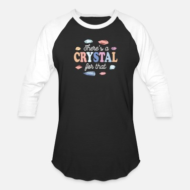 Crystals Theres a Crystal For That - Unisex Baseball T-Shirt