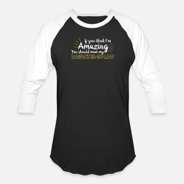 Amazing Think Im Amazing Meet My Daughter In Law - Baseball T-Shirt