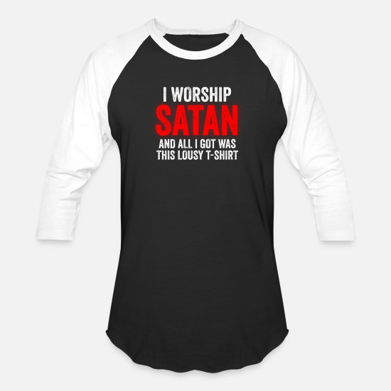 Satanic T-Shirts - I Worship Satan And All I Got Was This Lousy - Unisex Baseball T-Shirt black/white