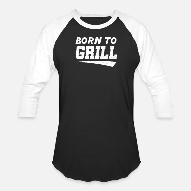 Born To Grill born to grill - Unisex Baseball T-Shirt