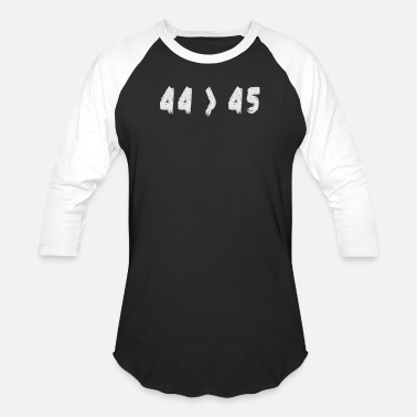 Obama 44 45 The 44th President is Greater Than The 45th - Unisex Baseball T-Shirt