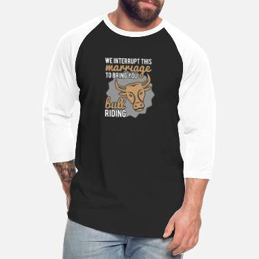 Pbr Rodeo Bull Riding Interrupt this Marriage - Unisex Baseball T-Shirt