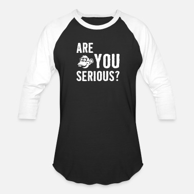 Are You Serious Are you Serious - Unisex Baseball T-Shirt