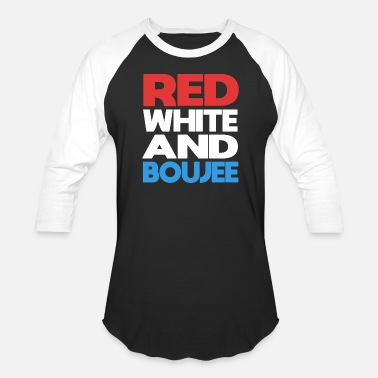 0565ac647 Red White and Boujee Funny 4th of July Shirt - Unisex Baseball T-Shirt