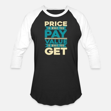 Value Price is what you Pay Value is what you get - Unisex Baseball T-Shirt