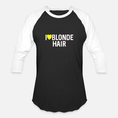 Blonde Hair I LOVE BLONDE HAIR - Unisex Baseball T-Shirt