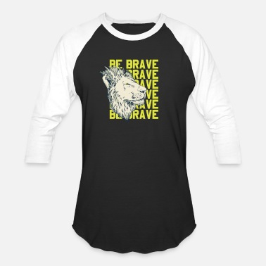 Brave Lion Lion - Be Brave - Baseball T-Shirt