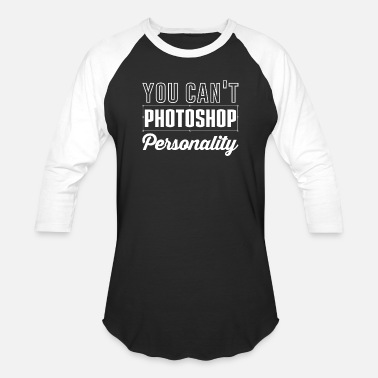Photoshop You Can't Photoshop Personality - Unisex Baseball T-Shirt