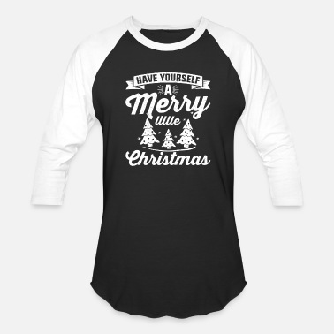 Have Have Yourself A Merry Little Christmas - Unisex Baseball T-Shirt