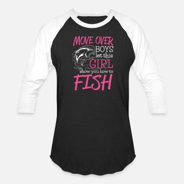 Move Over Boys Let A Girl Show You How To Fish Let this Girl show you how to Fish angler - Baseball T-Shirt