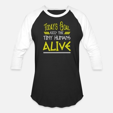 Alive Today's Goal Keep The Tiny Humans Alive Kids Mom - Unisex Baseball T-Shirt