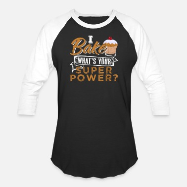 I Bake What Is Your Superpower I Bake What's Your Superpower? - Unisex Baseball T-Shirt