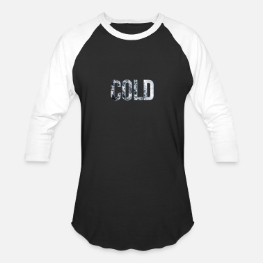 Cold Cold - Baseball T-Shirt