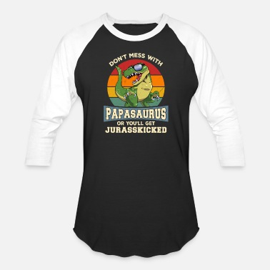 Don't Mess With PapaSaurus You'll Get JurassKicked - Unisex Baseball T-Shirt