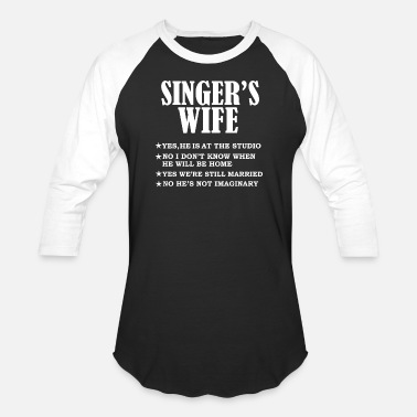 Singer Singer's Wife Yes He's Working and Not Imaginary - Unisex Baseball T-Shirt