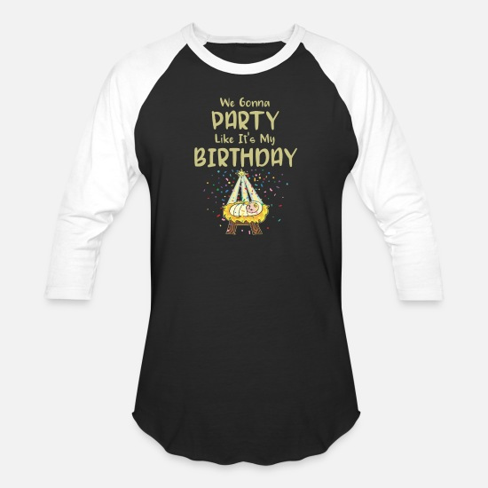 8289b45a9 Party T-Shirts - We Gonna Party Like It's My Birthday Baby Jesus - Unisex