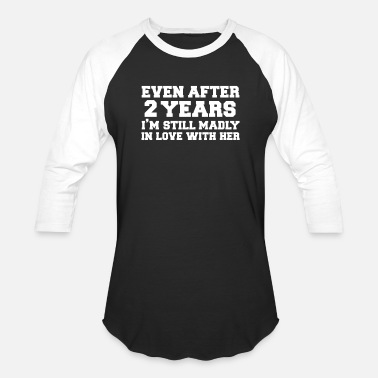 Marriage Even after 2 years I am still in love with her - Unisex Baseball T-Shirt