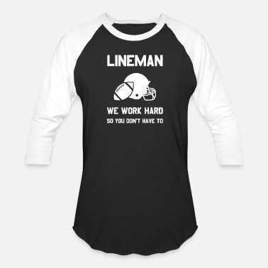 Football Offensive Lineman Football Lineman Quote Player Funny Work Hard - Unisex Baseball T-Shirt