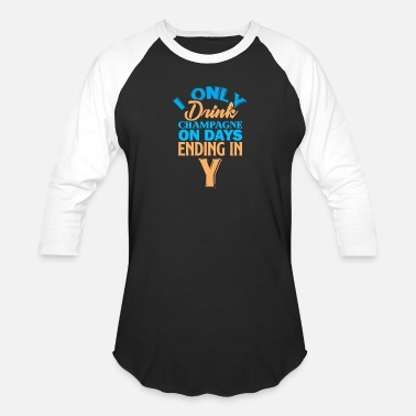 I Only Drink On Days That End In Y I only drink champagne on days ending in Y - Mom - Unisex Baseball T-Shirt