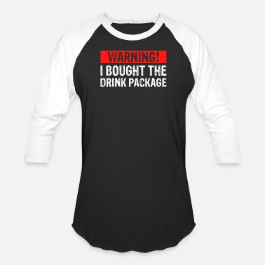 Package Warning! I Bought The Drink Package - Unisex Baseball T-Shirt