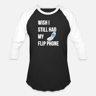 Phone Wish I Still Had My Flip Phone Funny Trendy Cell - Unisex Baseball T-Shirt