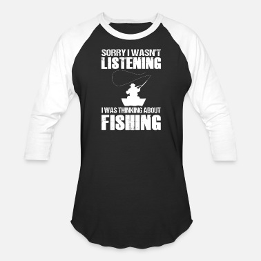 Sorry I Wasn t Listening I Was Thinking About Fish - Unisex Baseball T-Shirt