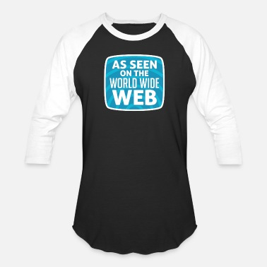 World Wide Web As Seen On The World Wide Web Gift - Unisex Baseball T-Shirt