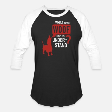 What Part Of Woof Don't You Understand Gift - Unisex Baseball T-Shirt