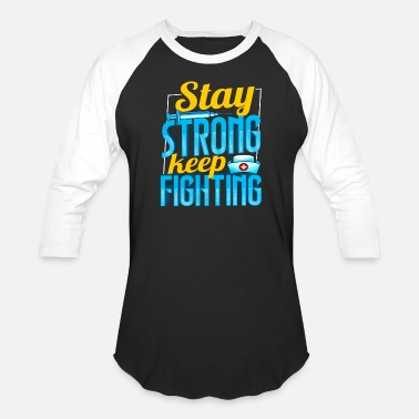 Wait Stay Strong Keep Fighting - Unisex Baseball T-Shirt