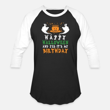 Halloween Happy Halloween Yes It's My Birthday October 31st - Unisex Baseball T-Shirt