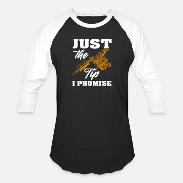Cool Just The Tip I Promise Funny Saying Tattoo Lover - Unisex Baseball T-Shirt