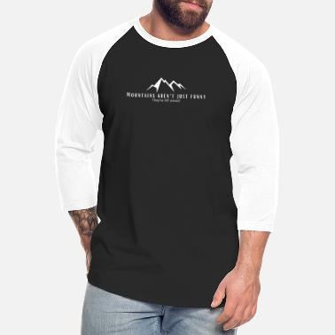 Mountains are not funny - Unisex Baseball T-Shirt