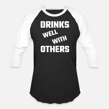 Drink Well With Others Drink - Drinks Well With Others - Baseball T-Shirt