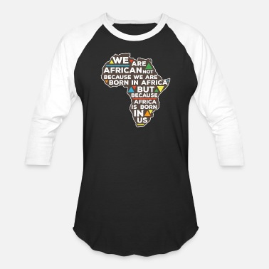South Africa Africa Is Born In Us - Unisex Baseball T-Shirt